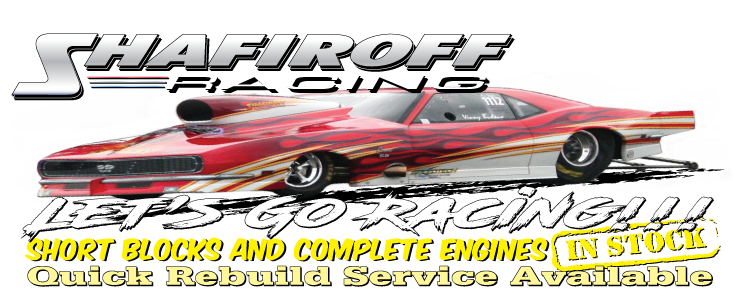 Custom Built Drag Racing Engines and Custom Built Pump Gas Crate Engines By Shafiroff Racing